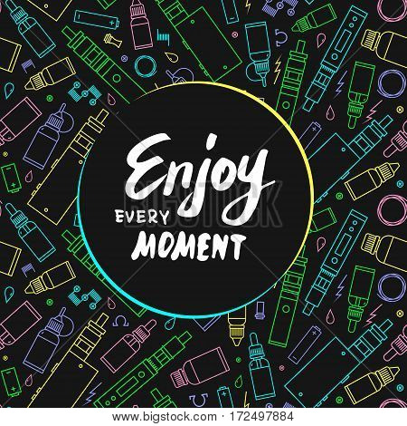 Vape. Enjoy every moment lettering. Vector illustration