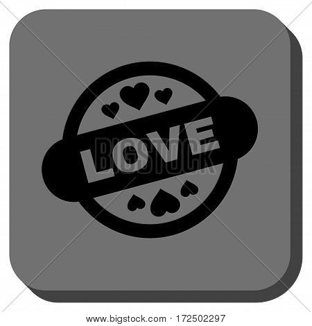 Love Stamp Seal rounded icon. Vector pictograph style is a flat symbol on a rounded square button black and gray colors.