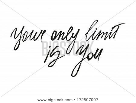 Your only limit is you ink modern brush calligraphy isolated on white background. Postcard vector illustration