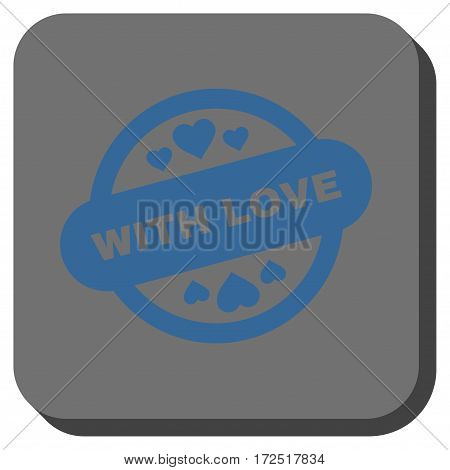With Love Stamp Seal interface button. Vector pictograph style is a flat symbol inside a rounded square button cobalt blue and gray colors.