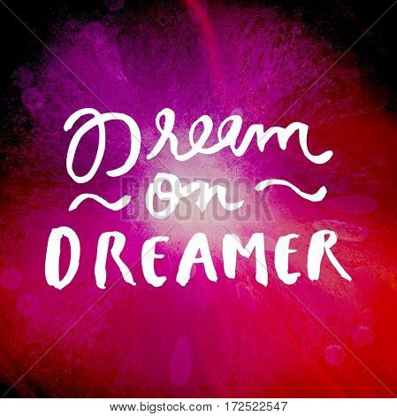 Quote - Dream on dreamer