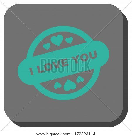 I Love You Stamp Seal interface button. Vector pictogram style is a flat symbol centered in a rounded square button cyan and gray colors.