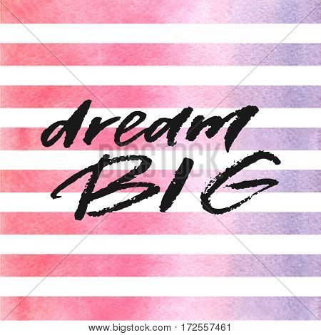 Dream big hand drawn lettering on violet watercolor stripes. Template for design. Vector illustration. Inspirational quote.