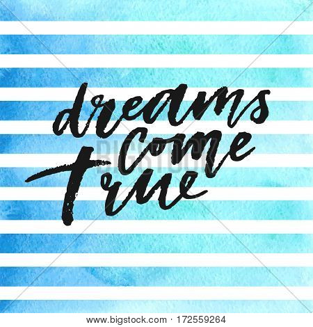 Dreams come true hand drawn lettering on blue watercolor stripes. Template for design. Vector illustration. Inspirational quote.