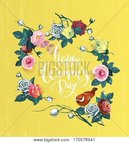 Happy Women's Day. Hand lettering surrounded by semi-colored bunches of rose flowers, green leaves and bird against yellow background. Vector illustration for greeting card, postcard, invitation