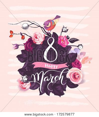 Happy 8 March. Handwritten lettering against background with pink rose flowers, purple leaves, cute birdie sitting on top and paint stains. Vector illustration in romantic style for postcard, flyer