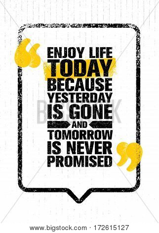 Enjoy Life Today Because Yesterday Is Gone And Tomorrow Is Never Promised. Inspiring Creative Motivation Quote Template. Vector Typography Banner Design Concept On Grunge Texture Rough Background