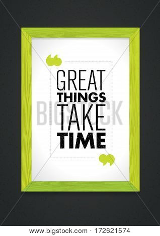 Great Things Take Time. Inspiring Creative Motivation Quote Inside Wooden Frame. Vector Typography Banner Design Concept On Grunge Background
