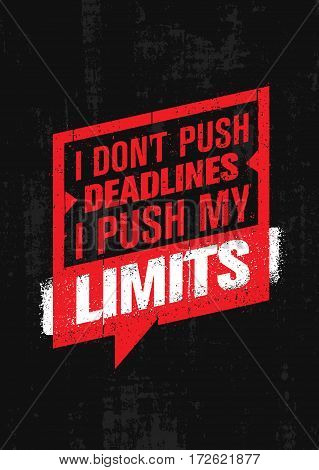 I Don't Push Deadlines I Push My Limits. Workout and Fitness Gym Motivation Quote. Creative Vector Typography Grunge Poster Concept