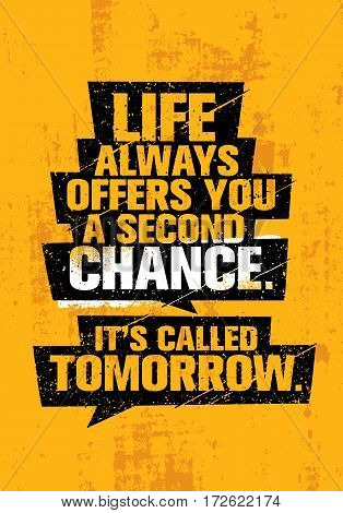 Life Always Offers You A Second Chance. It Is Called Tomorrow. Inspiring Creative Motivation Quote Template. Vector Typography Banner Design Concept On Grunge Texture Rough Background poster