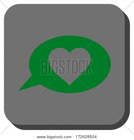 Love Message Balloon interface button. Vector pictogram style is a flat symbol on a rounded square button green and gray colors.