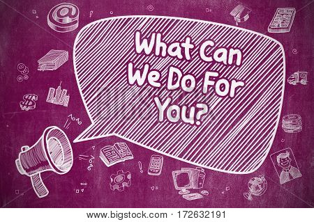 Business Concept. Loudspeaker with Phrase What Can We Do For You. Cartoon Illustration on Purple Chalkboard.