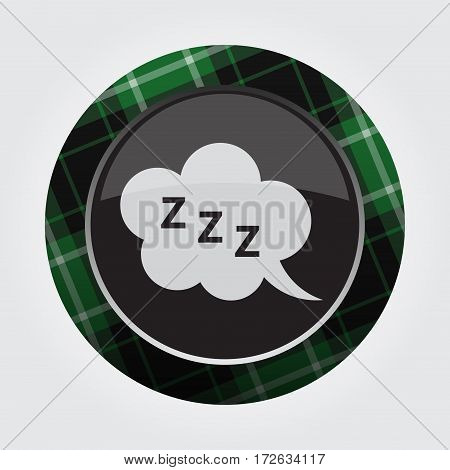 black isolated button with green black and white tartan pattern on the border - light gray ZZZ speech bubble icon in front of a gray background