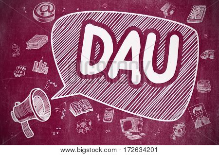 Speech Bubble with Text DAU - Daily Active Users Hand Drawn. Illustration on Red Chalkboard. Advertising Concept.