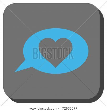 Love Message Balloon interface toolbar icon. Vector pictograph style is a flat symbol inside a rounded square button light blue and gray colors.