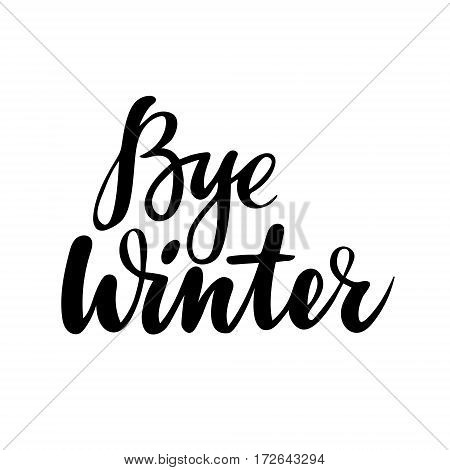 Farewell greeting card with phrase: Bye winter. Vector isolated illustration: brush calligraphy, hand lettering. Inspirational typography poster