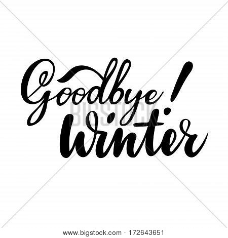Farewell greeting card with phrase: Goodbye winter. Vector isolated illustration: brush calligraphy, hand lettering. Inspirational typography poster