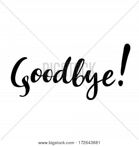 Goodbye: vector isolated illustration. Brush calligraphy, hand lettering. Inspirational typography poster