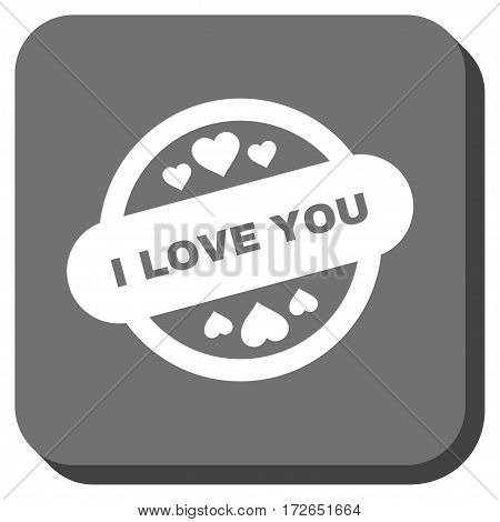 I Love You Stamp Seal toolbar icon. Vector pictogram style is a flat symbol on a rounded square button white and gray colors.
