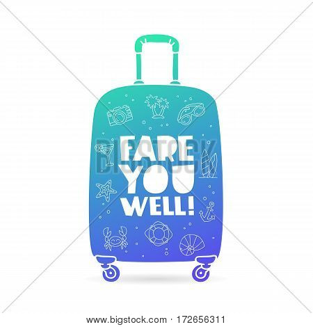 Suitcase with the inscription - Fare you well and summer icons. Trend lettering. Vector illustration on white background.