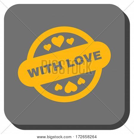 With Love Stamp Seal toolbar icon. Vector pictograph style is a flat symbol in a rounded square button, yellow and gray colors.