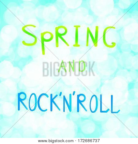 Vector illustration inscription spring and rock n roll on a light blue background bokeh.