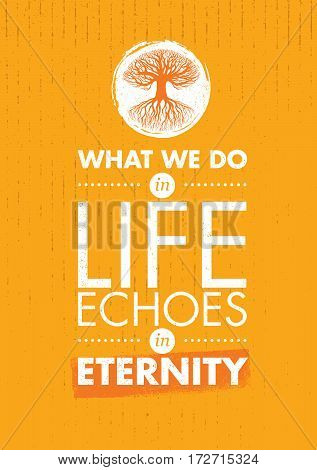 What We Do In Life Echoes In Eternity. Inspiring Creative Motivation Quote Template. Vector Typography Banner Design Concept On Grunge Texture Rough Background With Tree Icon