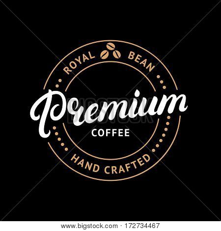 Premium coffee hand written lettering logo, label, badge, emblem. Modern brush calligraphy. Vintage retro style. Isolated on black background. Vector illustration.