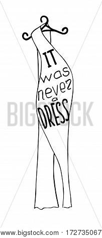 It was never a dress . Feminism quote. Feminist saying. Brush lettering. Vector design.