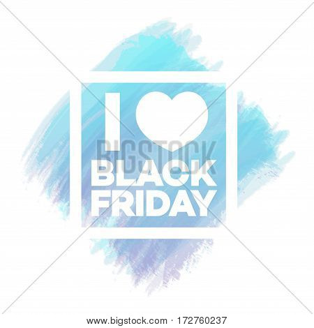 I love black friday banner for stocks such as black friday sale, promotion, special offer, advertisement, hot price and discount poster watercolor brush strokes shapes with frame -stock vector