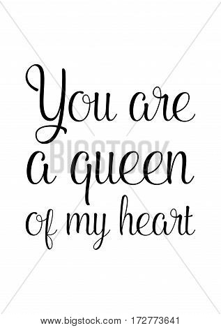 Black Calligraphy Inscription. Mother's Day quote and women's day. Handwritten ink on white background. You are a queen of my heart.