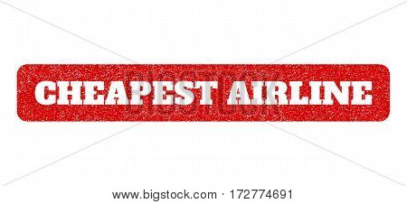 Red rubber seal stamp with Cheapest Airline text hole. Vector tag inside rounded rectangular banner. Grunge design and dirty texture for watermark labels. Scratched emblem.