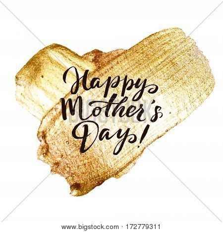 Happy Mothers Day Gold Stroke Greeting Card. Beautiful Shining Poster. Vector Gold Watercolor Texture Paint Stain Abstract Illustration on White Background