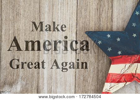 American patriotic message USA patriotic old star on a weathered wood background with text Make American Great Again