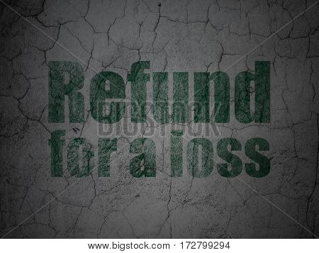 Insurance concept: Green Refund For A Loss on grunge textured concrete wall background