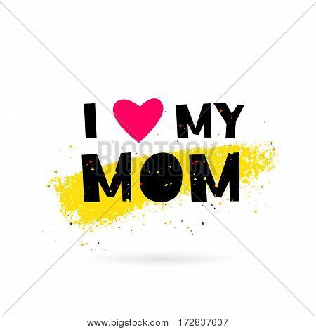 I love my mom. Lettering. Vector illustration on white background with gold color smear ink. Great holiday gift card.