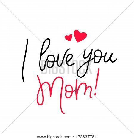 I love you Mom. Calligraphy. Vector illustration on white background. Great holiday gift card.