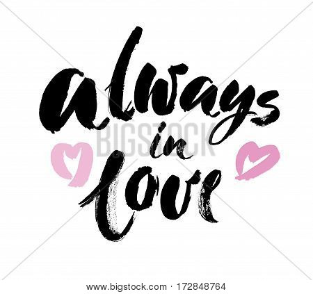 always in love handwritten calligraphy lettering quote to valentines day design greeting card poster banner printable wall art t-shirt and other vector illustration. Brush Lettering Design. poster