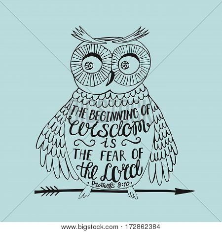 Hand lettering the Beginning of wisdom the fear of the Lord, made an owl. Biblical background. Christian poster. Proverbs.Scripture.