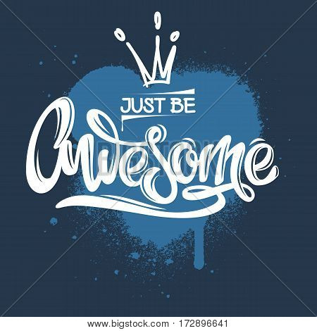 Just be awesome. Inspirational and motivational handwritten graffiti lettering