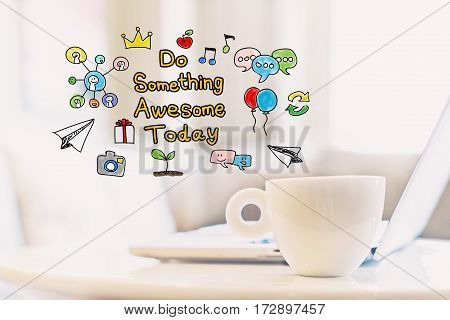 Do Something Awesome Today Concept With A Cup Of Coffee