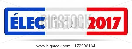 Symbol of France Election 2017. Frame in the form of French word and flag. Editable Vector illustration Isolated on white background.