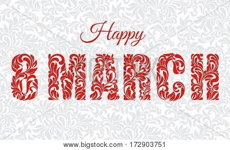 Happy 8 March. Decorative Font Made Of Swirls And Floral Element