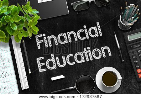 Business Concept - Financial Education Handwritten on Black Chalkboard. Top View Composition with Chalkboard and Office Supplies on Office Desk. 3d Rendering.