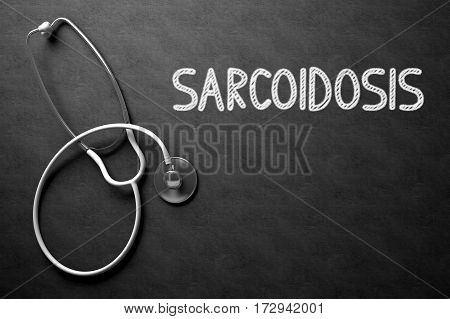Medical Concept: Black Chalkboard with Handwritten Medical Concept - Sarcoidosis with White Stethoscope. Top View. Medical Concept: Black Chalkboard with Sarcoidosis. 3D Rendering.