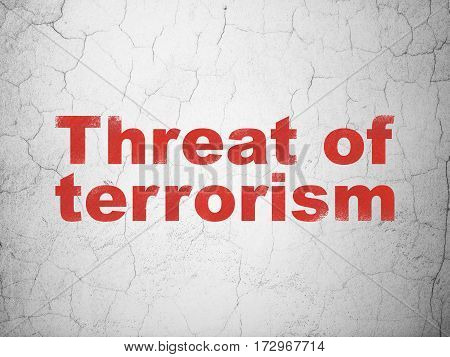 Politics concept: Red Threat Of Terrorism on textured concrete wall background