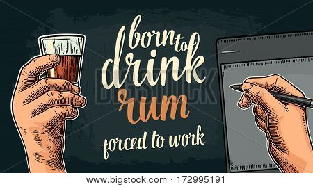 Male hand holding glass and stylus. Born to drink rum forced to work lettering. Vintage color vector engraving illustration for poster invitation to party and birthday. Isolated on dark background