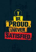 Be Proud, But Never Satisfied. Inspiring Workout and Fitness Gym Motivation Quote Illustration. Creative Vector Typography Rough Poster Concept poster