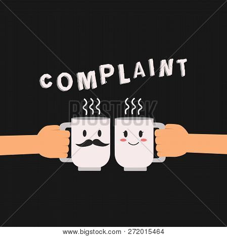 Conceptual hand writing showing Complaint. Business photo showcasing statement that something is unsatisfactory or unacceptable Hu analysis hand Holding Male Female His and Hers Mugs icon. poster
