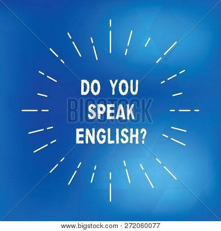 Text Sign Showing Do You Speak Englishquestion. Conceptual Photo Speaking Learning Different Languag